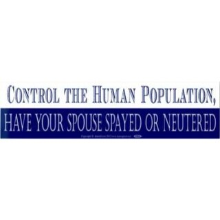 Control the Human Population, Have your Spouse Spayed or Neutered bumper sticker