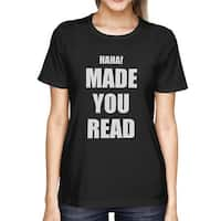 Haha Made You Read Ladies' Tee Funny Shirt for Teachers Or Friends