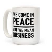 LookHUMAN We Come In Peace But We Mean Business White 15 Ounce Ceramic Coffee Mug
