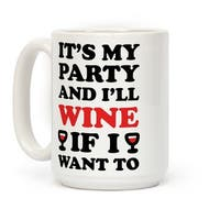 It's My Party And I'll Wine If I Want To White 15 Ounce Ceramic Coffee Mug by LookHUMAN