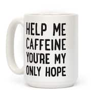LookHUMAN Help Me Caffeine You're My Only Hope White 15 Ounce Ceramic Coffee Mug