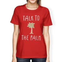 Talk To The Palm Womens Cool Summer Round Neck Tee Cute Summer Gift