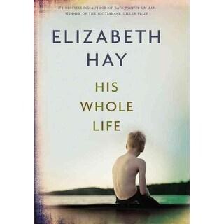 His Whole Life - Elizabeth Hay