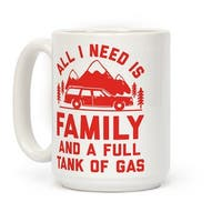 All I Need Is Family and a Full Tank of Gas White 15 Ounce Ceramic Coffee Mug by LookHUMAN