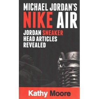 Michael Jordan?s Nike Air Jordan Sneaker Head Articles Revealed - Kathy Moore