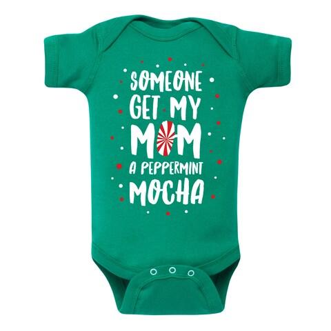 Someone Get My Mom A Peppermint Mocha - Infant One Piece