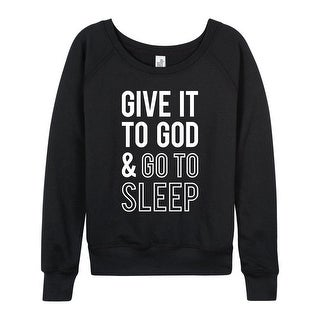 Give It To God And Go To Sleep - Ladies Lightweight French Terry Pullover