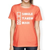Single Taken Nah Women's Peach T-shirt Typography Cute Graphic Tee