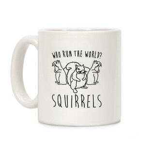 Who Run The World Squirrels Parody White 11OZ Coffee Mug by LookHUMAN