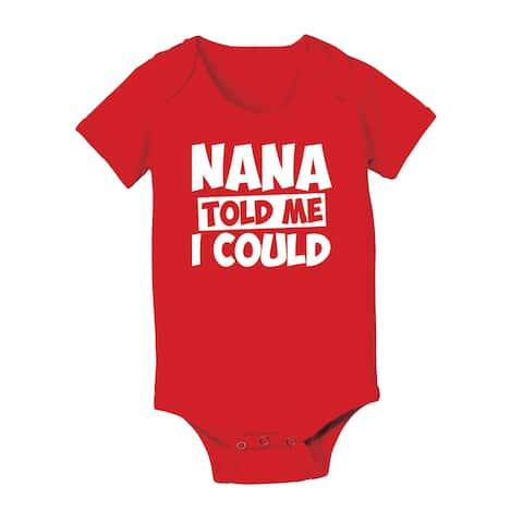 Nana Told Me I Could GiGi Grandma Boy Girl -Baby One Piece Mother's Day