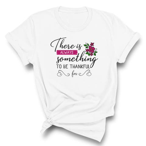 There Is Always Something To Be Thankful For T-Shirt
