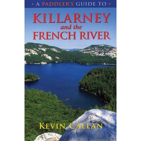 Paddler's Guide to Killarney And the French River - Kevin Callan