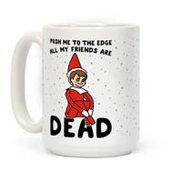 Push Me To The Edge All My Friends Are Dead Parody White 15 Ounce Ceramic Coffee Mug by LookHUMAN