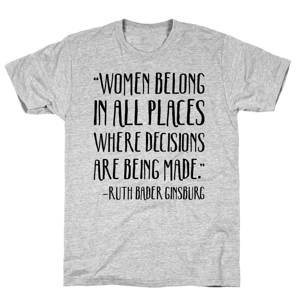 Shop LookHUMAN Women Belong In Places Where Decisions Are Being Made RBG  Quote Athletic Gray Men s Cotton Tee - Free Shipping On Orders Over  45 -  Overstock ... 13e849fe4e4f