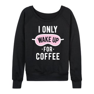 I Only Wake Up For Coffee - Ladies Lightweight French Terry Pullover