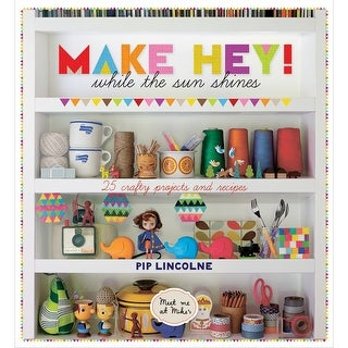 Hardie Grant Books-Make Hey! While The Sun Shines