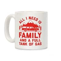 All I Need Is Family and a Full Tank of Gas White 11 Ounce Ceramic Coffee Mug by LookHUMAN