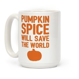 Pumpkin Spice Will Save The World White 15 Ounce Ceramic Coffee Mug by LookHUMAN