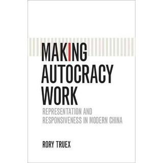 Making Autocracy Work - Rory Truex