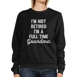 Not Retired Full Time Grandma Black Unisex Funny Design Sweatshirt