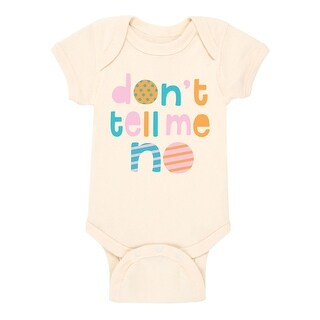 Dont Tell Me No Cute New Baby Funny - Infant One Piece - Natural
