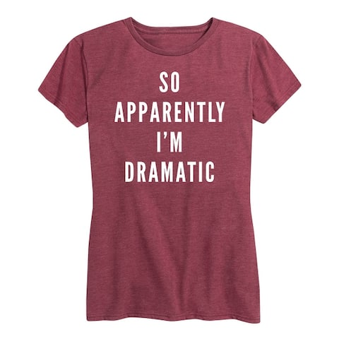 So Apparently Im Dramatic - Women's Short Sleeve Graphic T-Shirt