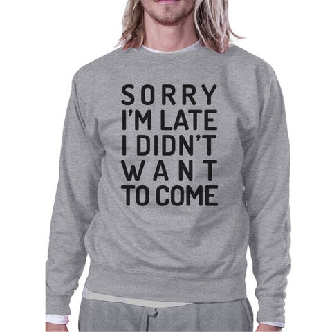 Sorry I'm Late Grey Unisex Funny Back-to-School Sweatshirt Gift Top