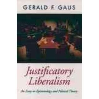 Justificatory Liberalism - Gerald F. Gaus