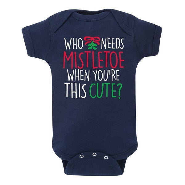 Who Needs Mistletoe - Infant One Piece