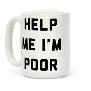 Help Me I'm Poor White 15 Ounce Ceramic Coffee Mug by LookHUMAN