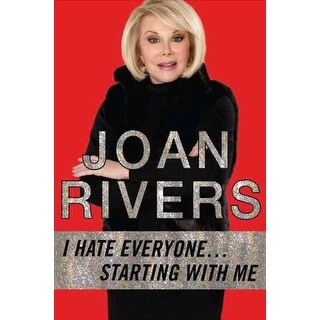 I Hate Everyone--Starting With Me - Joan Rivers
