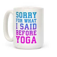 Sorry For What I Said Before Yoga White 15 Ounce Ceramic Coffee Mug by LookHUMAN
