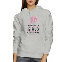 Who Says Girls Can't Fight Unisex Hoodie Grey Pullover Pink Ribbon