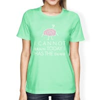 Cannot Brain Womens Mint Round Neck Cotton Tee Funny School Gifts