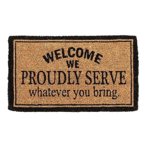 """What on Earth We Proudly Serve Whatever You Bring Welcome Mat - Alcohol Themed Doormat, Vinyl Backed Coir, 30"""" x 18"""""""