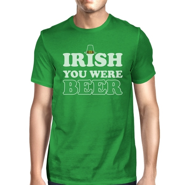 Irish You Were Beer Men's Green T-shirt Unique Funny Tee For Irish