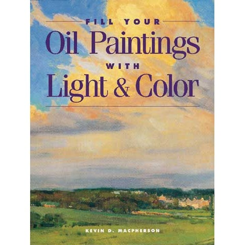 North Light Books - Fill Your Oil Painting With Light & Color Book
