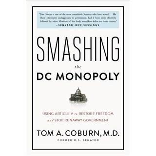 Smashing the DC Monopoly - Tom A. Coburn