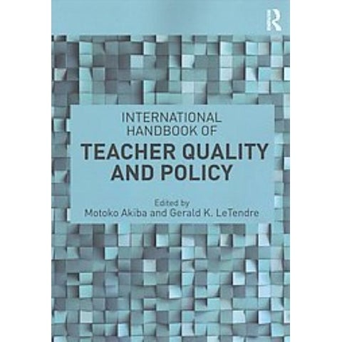 International Handbook of Teacher Quality and Policy - Gerald K. Letendre, Motoko Akiba