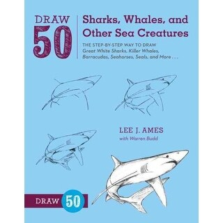 Draw 50 Sharks, Whales, and Other Sea Creatures - Lee J. Ames