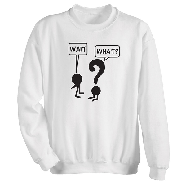 What On Earth Men/'s Wait What Comma Question Mark Punctuation White Sweatshirt