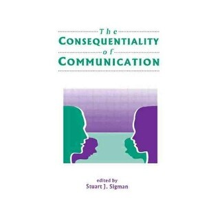 Consequentiality of Communication - Stuart J. Sigman
