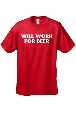 MEN'S DRINKING FUNNY T-SHIRT Will Work For Beer ALCOHOL ADULT HUMOR DRUNK TEE