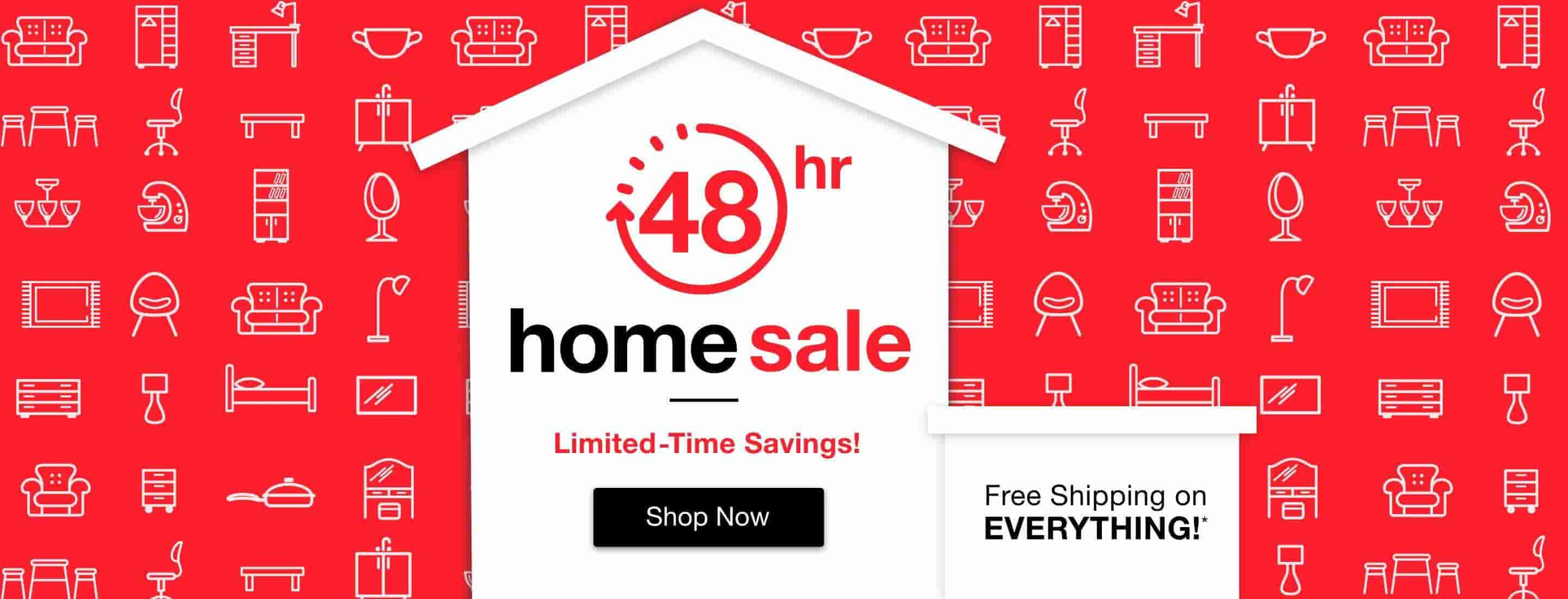 48-Hour Home Sale , 70% off 1000s of Items*  Shop Now,  FREE SHIPPING on EVERYTHING*