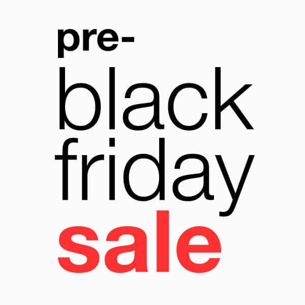 Pre-Black Friday Sale*