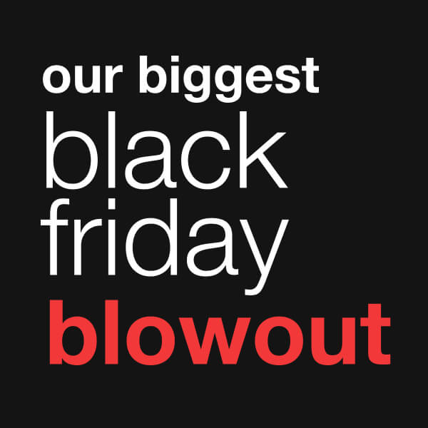 Black Friday Blowout*