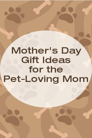Mother's Day Gift Ideas for the Pet-Loving Mom from Overstock™. If she loves her pets as much as she loves you, get your mom a Mother's Day gift that recognizes her 'other kids'.