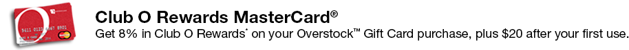 Club O Rewards MasterCard® - Get 8% in Club O Rewards* on your Overstock™ Gift Card purchase, plus $20 after your first use.