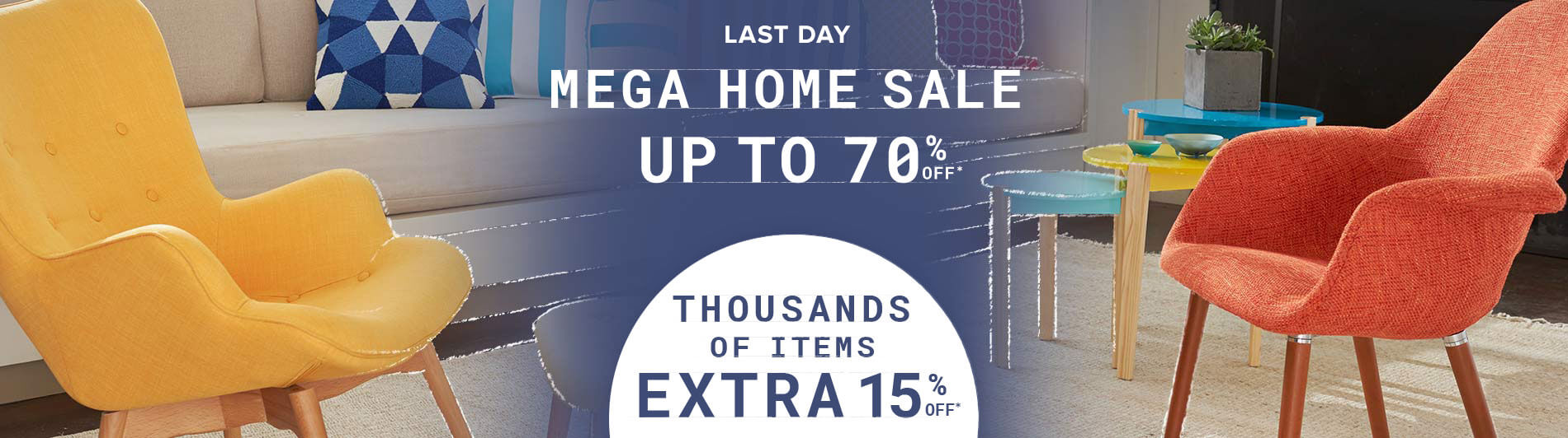 Last Day. Mega Home Sale. Up to 70% Off.