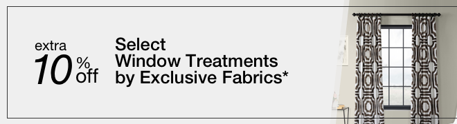 Extra 10% off Select Window Treatments by Exclusive Fabrics*